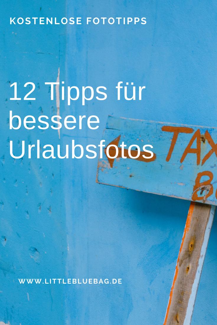 12 Tipps für bessere Urlaubsfotos- so machst du bessere Fotos auf deinen Reisen