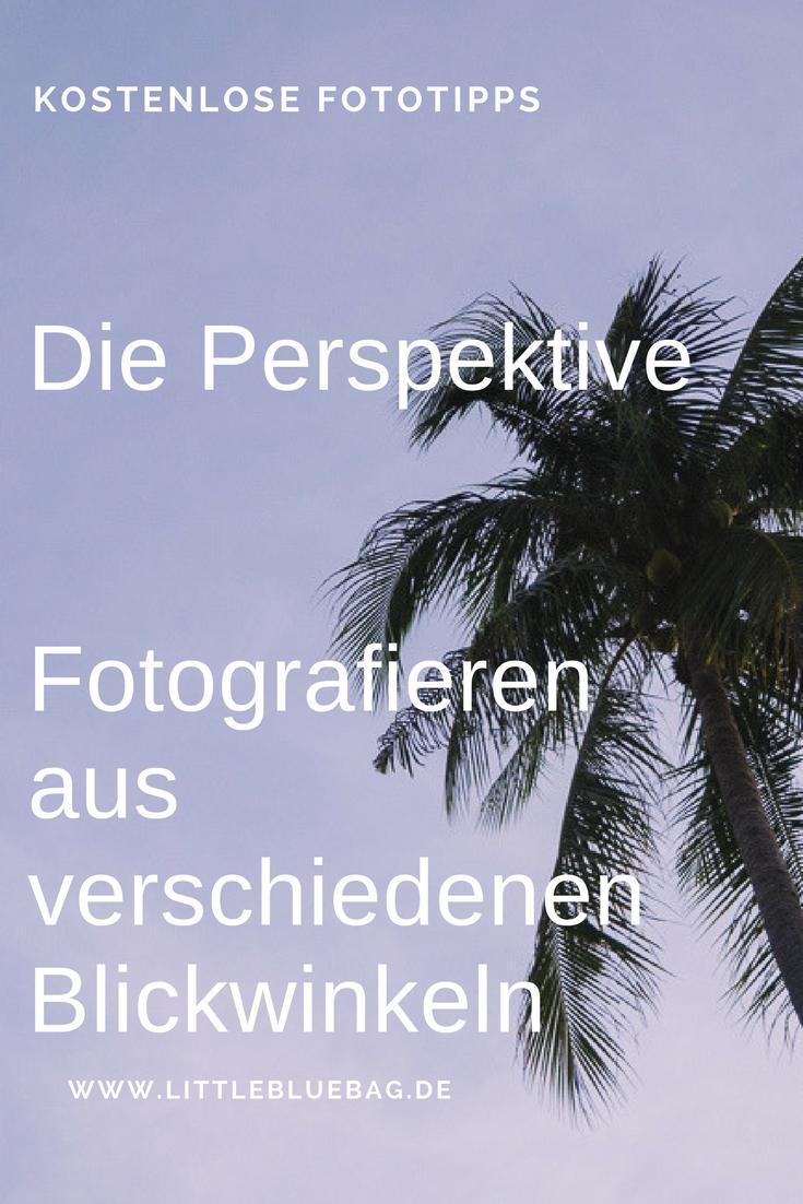 Die Perspektive - Fotografieren aus verschiedenen Blickwinkeln macht deine Fotos ganz besonders
