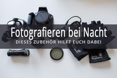 Fotografieren bei Nacht - Dieses Zubehoer hilft euch dabei