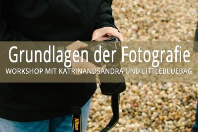 grundlagen der Fotografie - Workshop mit Katrin and Sandra und Littlebluebag