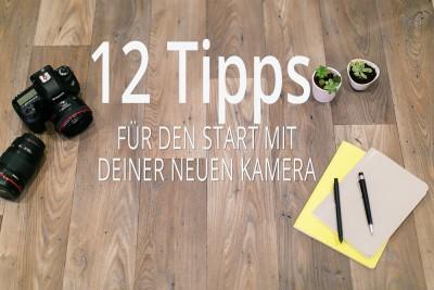 12 Tipps für den Start mit deiner neuen Kamera