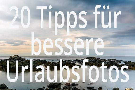 20 Tipps für bessere Urlaubsfotos