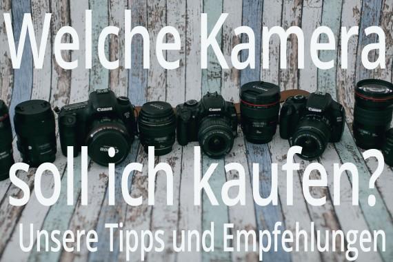 Welche Kamera soll ich kaufen