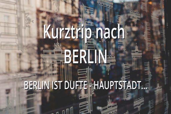 Kurztrip nach Berlin Berlin ist dufte