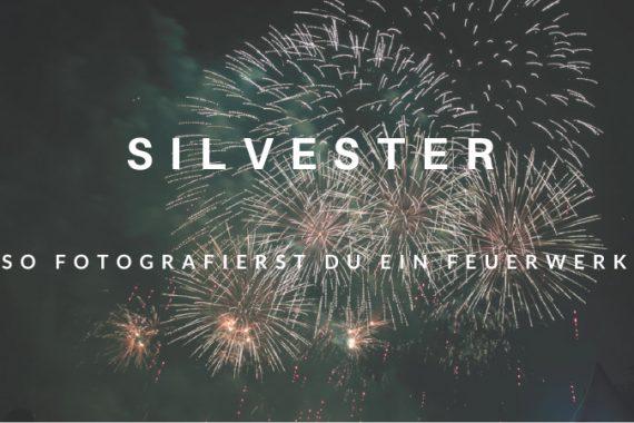 Silvester - So fotografierst du ein Feuerwerk