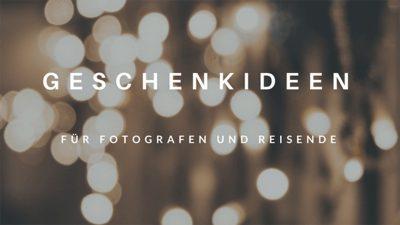 Geschenkideen für Fotografen und Reisende Weihnachten 2017