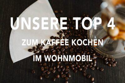 Unsere Top 4 zum Kaffee kochen im Wohnmobil